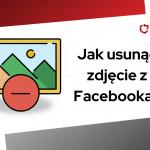 jak usunąć zdjęcie z facebooka