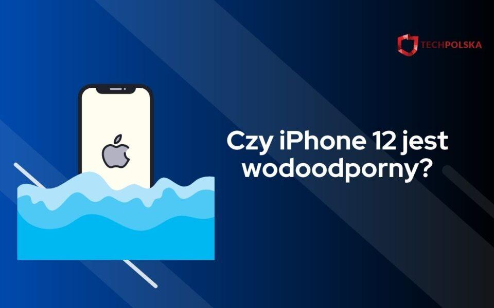 czy iphone 12 jest wodoodporny