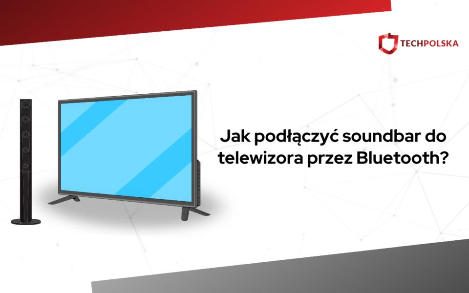 jak podłączyć soundbar do tv przez bluetooth