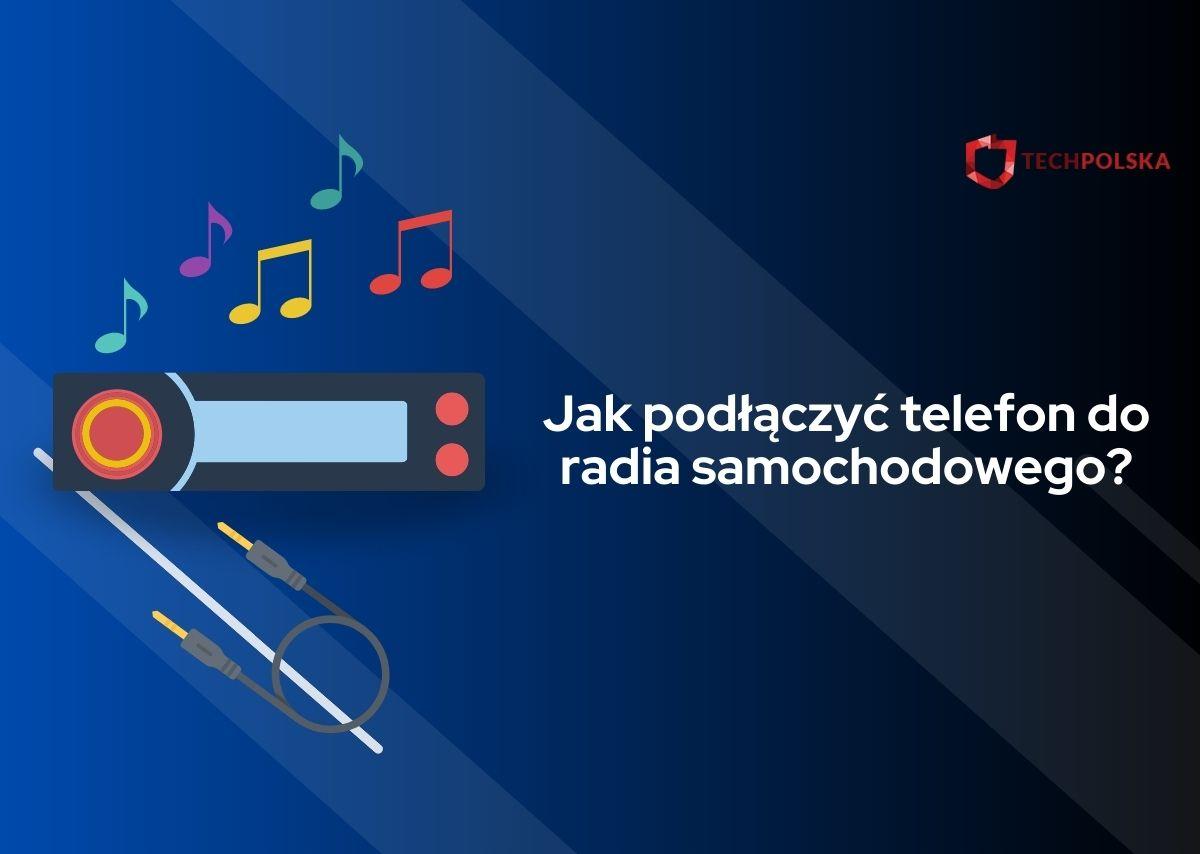 jak podłączyć telefon do radia samochodowego