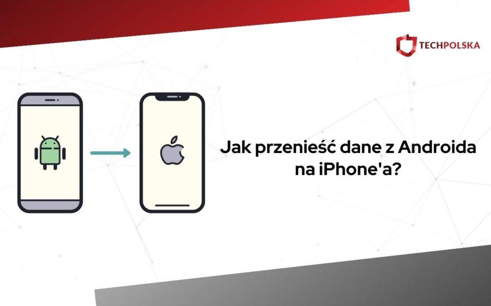 jak przenieść dane z androida na iphone