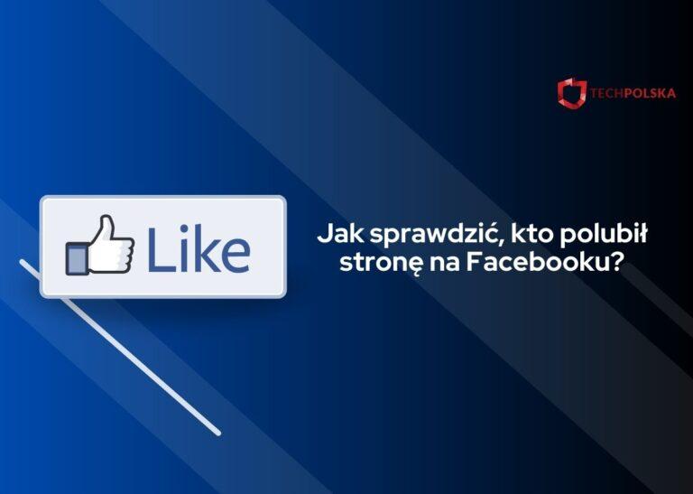 jak sprawdzić kto polubił stronę na fb