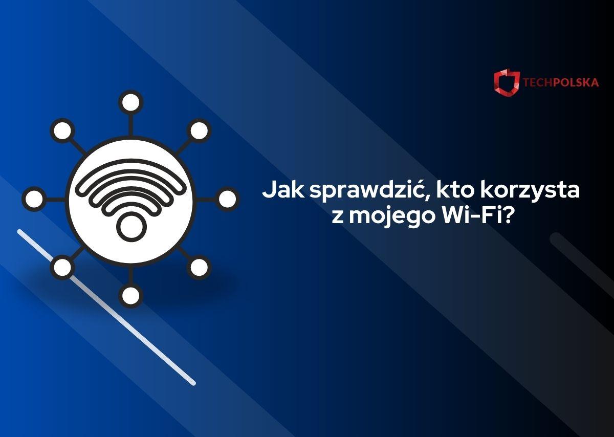 jak sprawdzić kto korzysta z mojego wifi