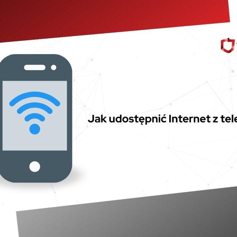 jak udostępnić internet z telefonu