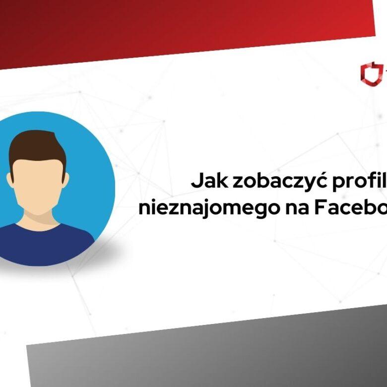 jak zobaczyć profil nieznajomego na facebooku
