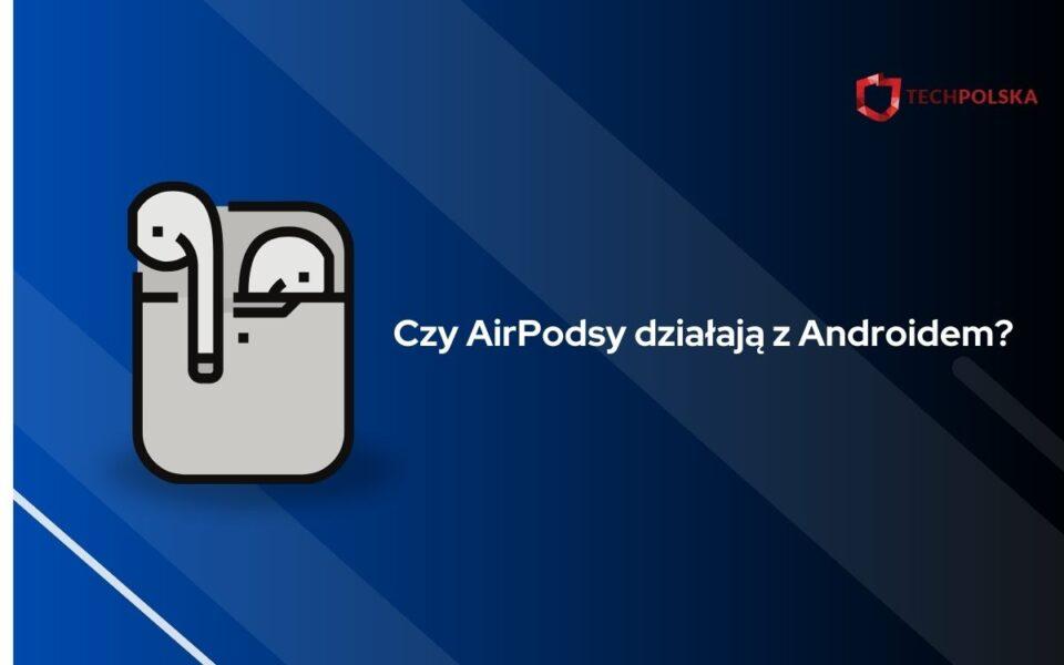 czy airpods działają z androidem