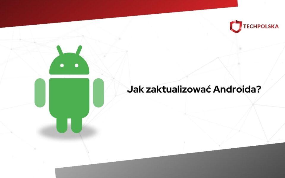jak zaktualizować android