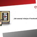 jak usunąć relacje z facebooka