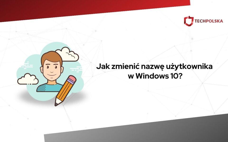 jak zmienić nazwę użytkownika windows 10
