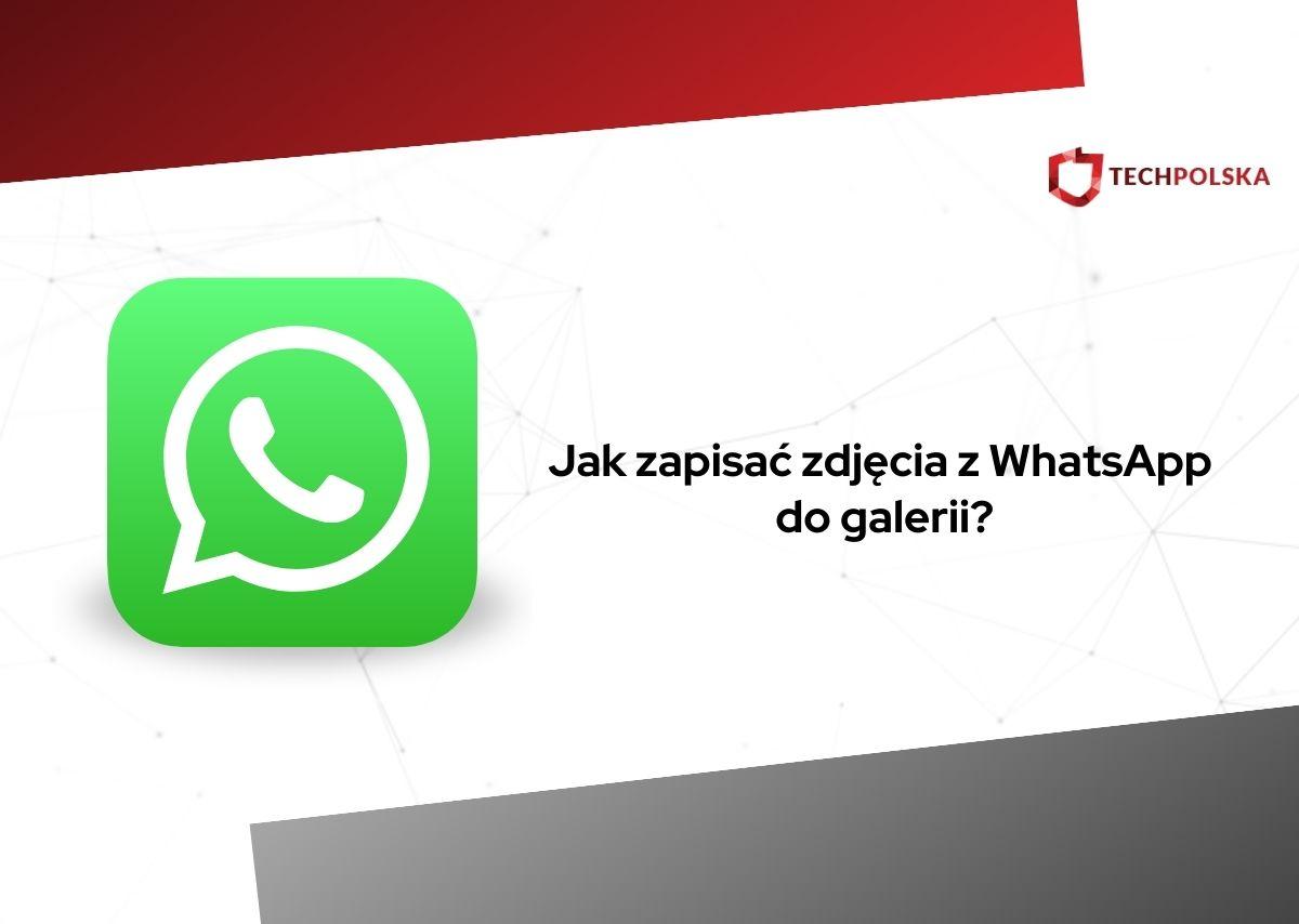 jak zapisać zdjęcia z whatsapp do galerii