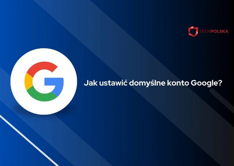jak ustawić domyślne konto google