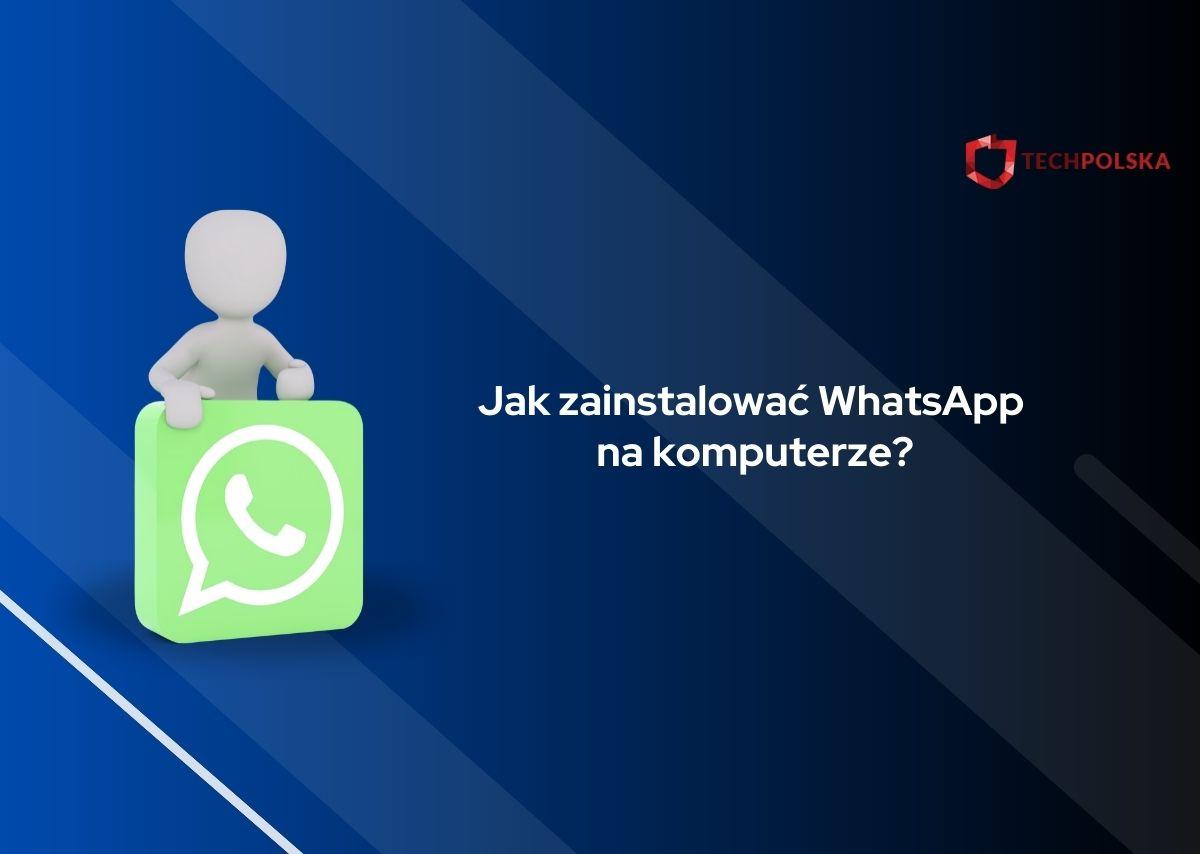 jak zainstalować whatsapp na komputerze