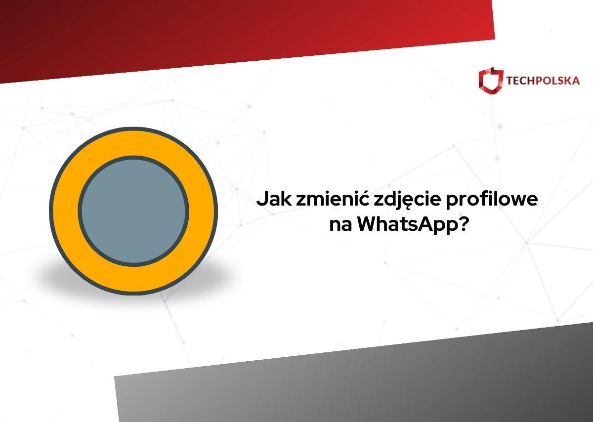 jak zmienić zdjęcie profilowe na whatsapp